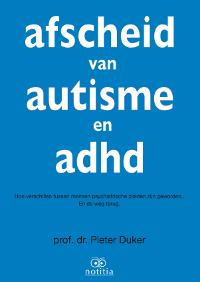 [Cover boek 'Afscheid van Autisme en ADHD' van Prof. dr. Pieter Duker]