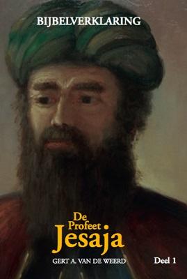 [Gert A. van de Weerd, De Profeet Jesaja, Bijbelverklaring Deel 1]